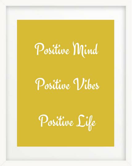 Positive Mind. Positive Vibes. Positive Life